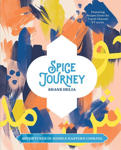 Spice Journey: Adventures in Middle Eastern Cooking: Shane Delia