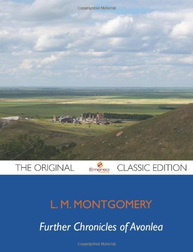 Further Chronicles of Avonlea - The Original Classic Edition (1743471149) by L.M. Montgomery
