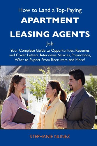 9781743479162: How to Land a Top-Paying Apartment leasing agents Job: Your Complete Guide to Opportunities, Resumes and Cover Letters, Interviews, Salaries, Promotions, What to Expect From Recruiters and More