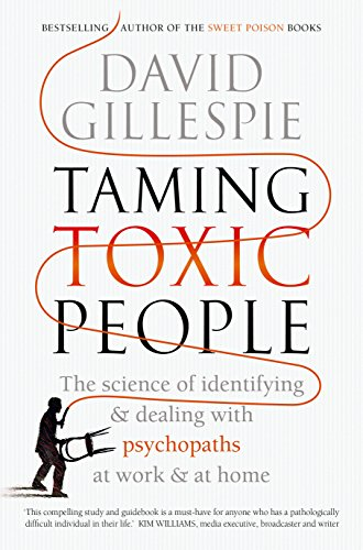 9781743535875: Taming Toxic People: The Science of Identifying and Dealing with Psychopaths at Work & at Home