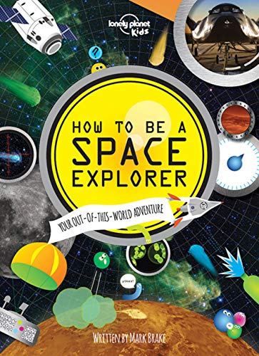 9781743604342: Lonely Planet Kids How to Be a Space Explorer: Your Out-of-This-World Adventure
