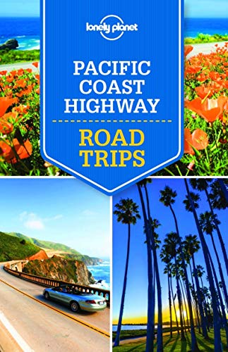 Lonely Planet Pacific Coast Highway Road Trips: Lonely Planet