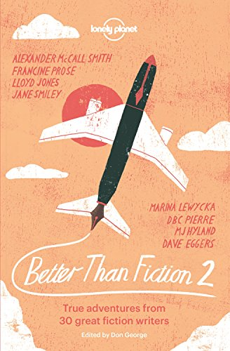Better than Fiction 2: True adventures from: Lonely Planet, Karen