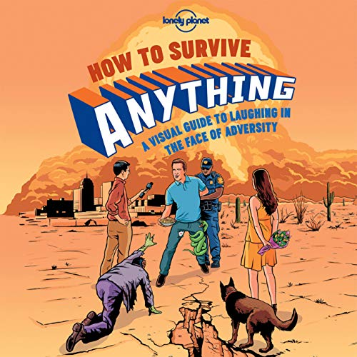 9781743607527: How to Survive Anything: A Visual Guide to Laughing in the Face of Adversity (Lonely Planet)