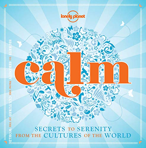 9781743607596: Calm (mini edition): Secrets to Serenity from the Cultures of the World (Lonely Planet)