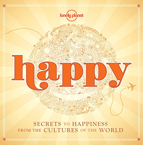 9781743607602: Happy (mini edition): Secrets to Happiness from the Cultures of the World (Lonely Planet)