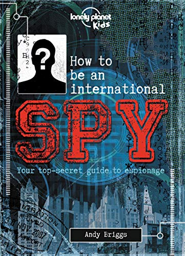 How to Be an International Spy: Your Training Manual, Should You Choose to Accept It: Lonely Planet