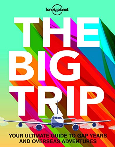 9781743607886: The Big Trip: Your Ultimate Guide to Gap Years and Overseas Adventures (Lonely Planet)