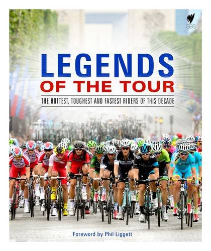9781743790489: Legends of the Tour: The hottest, toughest and fastest riders of this decade