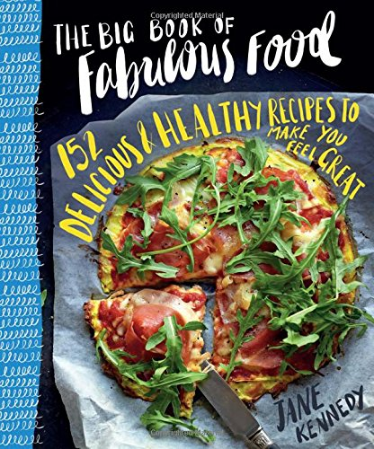 9781743791004: The Big Book of Fabulous Food: 152 Delicious & Healthy Recipes to Make You Feel Great