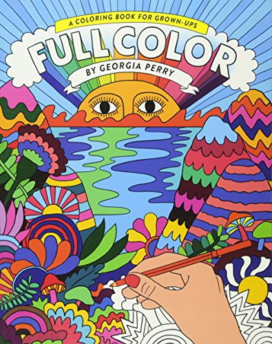 Full Color: A Coloring Book for Grown-Ups