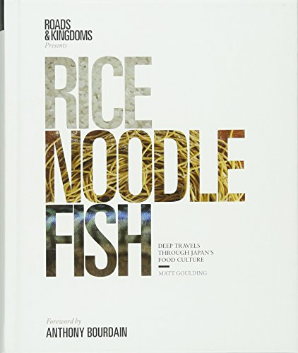 Rice, Noodle, Fish: Deep Travels Through Japan's Food Culture: Matt Goulding