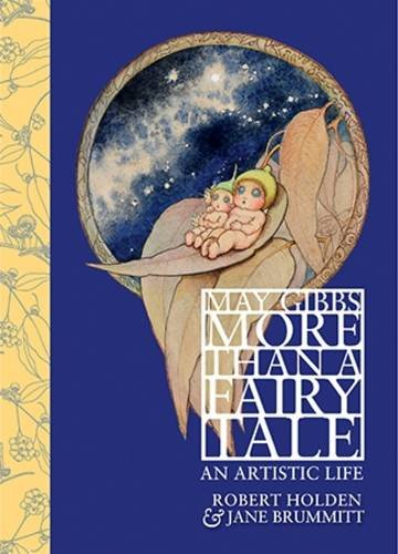 9781743791790: May Gibbs: More Than a Fairy Tale: An Artistic Life