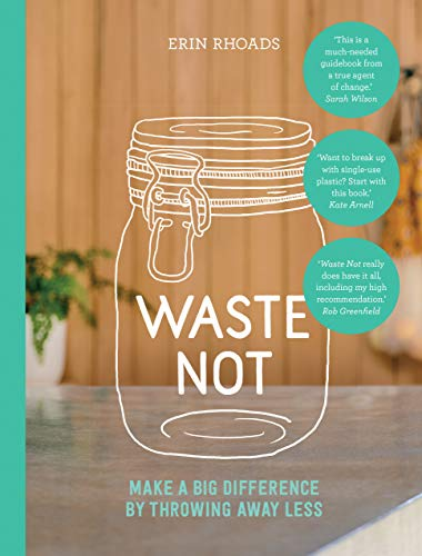 9781743794623: Waste Not: Make a Big Difference by Throwing Away Less