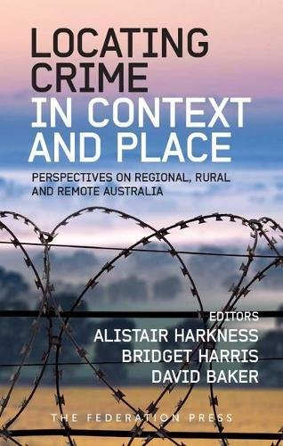 9781760020477: Locating Crime in Context and Place: Perspectives on Regional, Rural and Remote Australia
