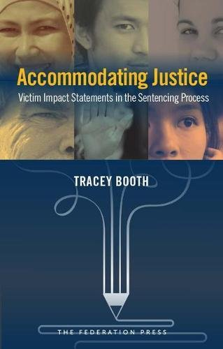 Accommodating Justice: Victim Impact Statements in the Sentencing Process (Paperback): Tracey Booth