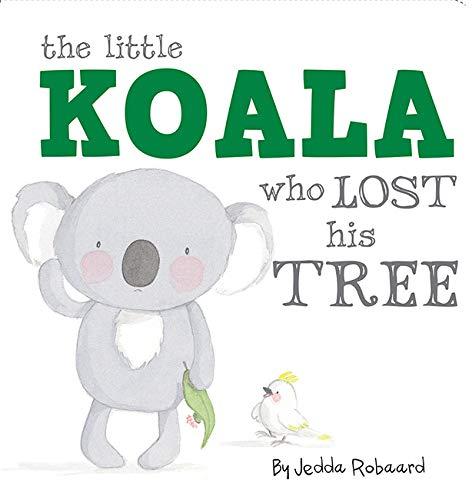 Little Koala Who Lost His Tree (Hardcover): Jedda Robaard