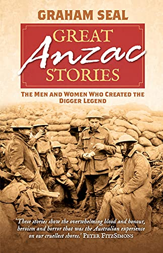 9781760110857: Great Anzac Stories: The Men and Women Who Created the Digger Legend