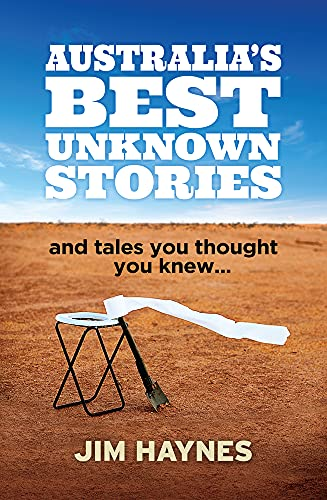 Australia's Best Unknown Stories : And Tales You Thought You Knew.
