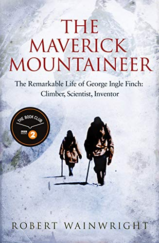 9781760111922: The Maverick Mountaineer: The Remarkable Life of George Ingle Finch: Climber, Scientist, Inventor