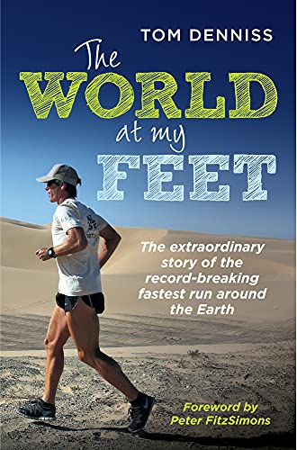 9781760112097: The World at My Feet: The Extraordinary Story of the Record-Breaking Fastest Run Around the Earth