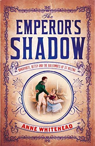 9781760113513: The Emperor's Shadow: Bonaparte, Betsy and the Balcombes of St Helena