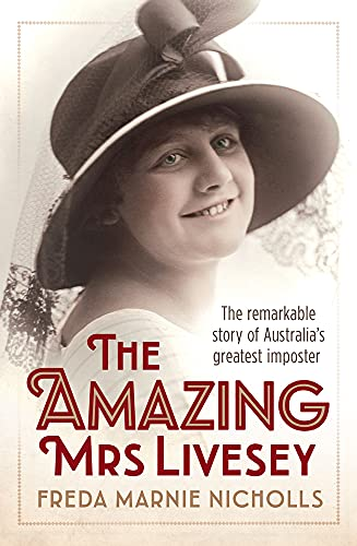 The Amazing Mrs Livesey: The Remarkable Story of Australia's Greatest Imposter: Nicholls, Freda...