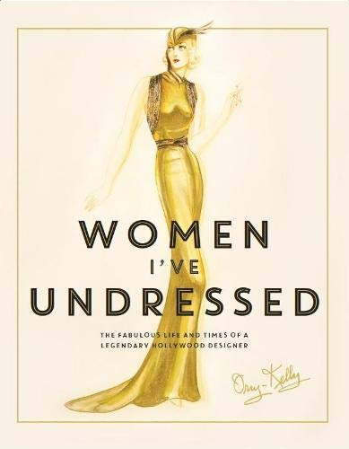 Women I've Undressed: The Fabulous Life and: Orry-Kelly