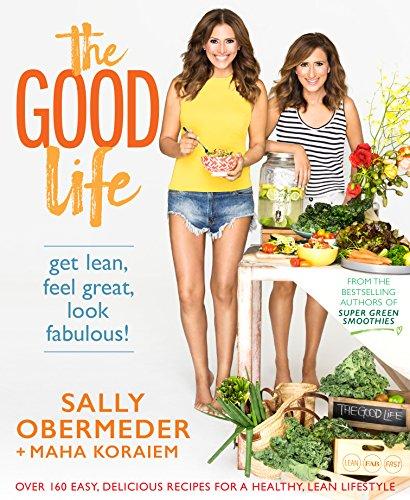 The Good Life: Get Lean, Feel Great, Look Fabulous!: Obermeder, Sally; Koraiem, Maha