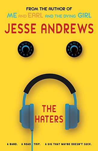 The Haters: A Band, a Road Trip,: Andrews, Jesse