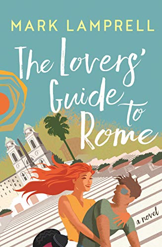 The Lovers' Guide to Rome: A Novel: Mark Lamprell