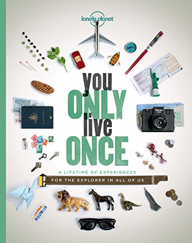 9781760342593: You Only Live Once: A Lifetime of Experiences for the Explorer in all of us (Lonely Planet)