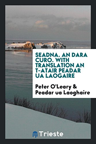 Seadna. An dara curo. With translation an: Peter O'Leary; Peadar