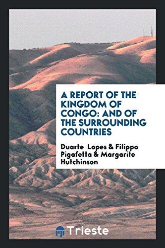 A Report of the Kingdom of Congo: Lopes, Duarte/ Pigafetta,