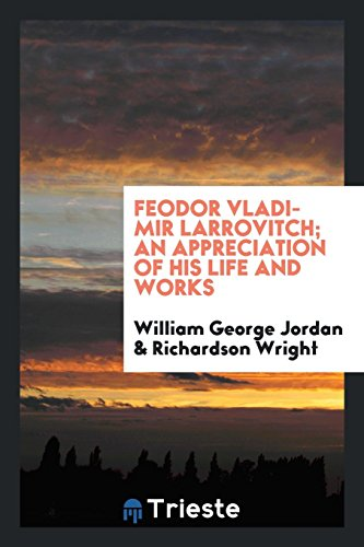 Feodor Vladimir Larrovitch; An Appreciation of His: Jordan, William George