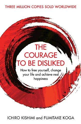 9781760630737: The Courage To Be Disliked: How to free yourself, change your life and achieve real happiness