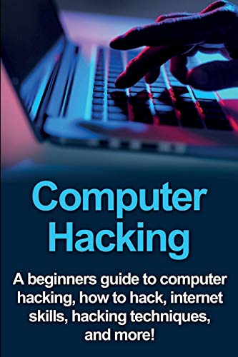 9781761030864: Computer Hacking: A beginners guide to computer hacking, how to hack, internet skills, hacking techniques, and more!