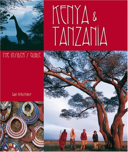 Kenya And Tanzania: The Insiders Guide: Ian Michler
