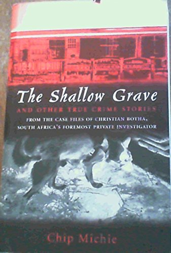 9781770071186: The Shallow Grave and Other True Crime Stories from the Case Files of Christian Botha, South Africa's Foremost Private Investigator