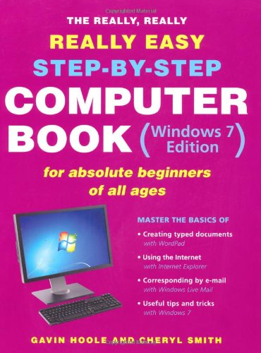 The Really, Really, Really Easy Step-By-Step Computer Book (Windows 7 Edition) or Absolute ...