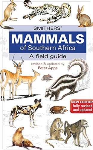 Smither's Mammals of Southern Africa: A Field Guide: Apps, Peter