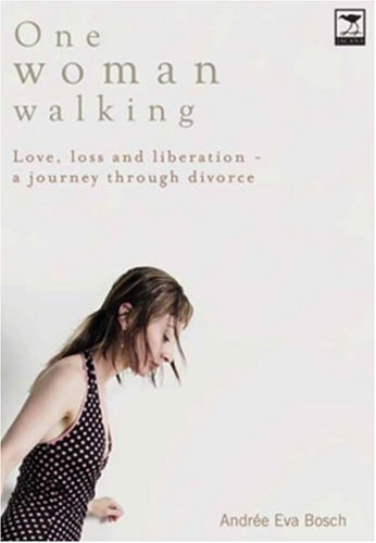 9781770090644: One Woman Walking: Love, Loss and Liberation- A Journey through Divorce