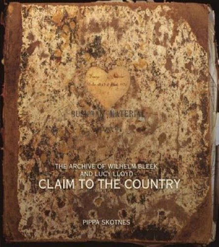 Claim to the Country: The Archive of Lucy Lloyd and Wilhelm Bleek (Paperback): Pippa Skotnes