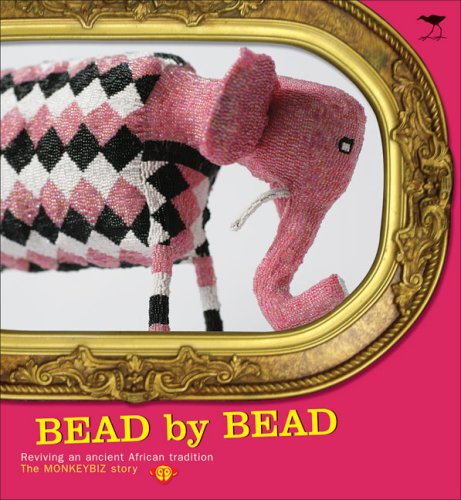 Bead by Bead : Reviving an Ancient African Tradition: The Monkeybiz Story: Viljoen, Dion
