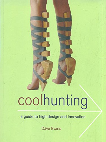 Cool Hunting: A Guide to High Design and Innovation (1770093834) by Evans, Dave