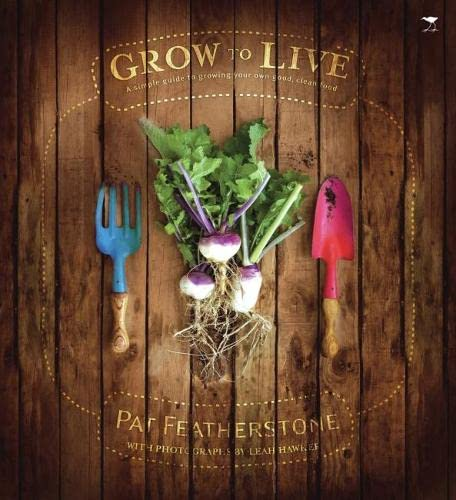 9781770096509: Grow to Live: A Simple Guide to Growing Your Own Good, Clean Food