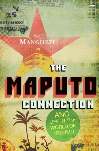 The Maputo Connection: ANC Life in the: Manghezi, Nadja