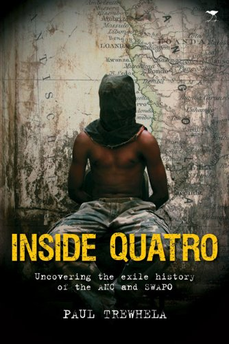 9781770097766: Inside Quatro: Uncovering the exile history of the ANC and SWAPO