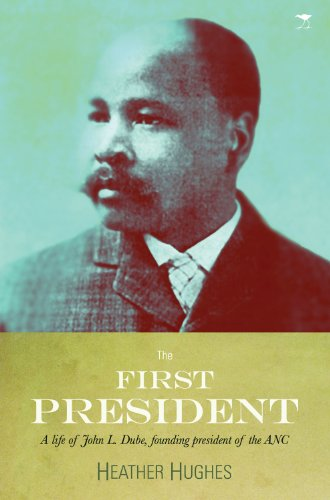 9781770098138: The First President: A Life of John L. Dube, Founding President of the ANC