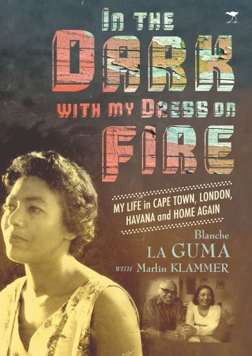 9781770098886: In the Dark with My Dress on Fire: My Life in Cape Town, London, Havana and Home Again